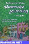 Anyone Can Learn Watercolor Journaling – Yes, You!: Easy Techniques for Drawing and Painting