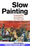 Slow Painting: Contemplation and Critique in the Digital Age (Criminal Practice)