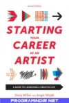 Starting Your Career as an Artist: A Guide to Launching a Creative Life, 2nd Edition