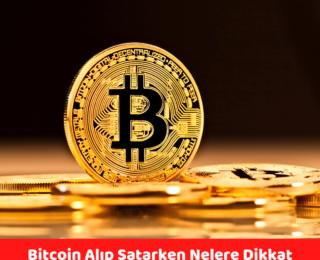 Bitcoin Alıp Satarken Nelere Dikkat Edilmelidir?
