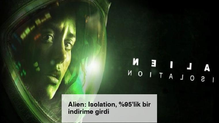 Alien: Isolation, %95'lik bir indirime girdi