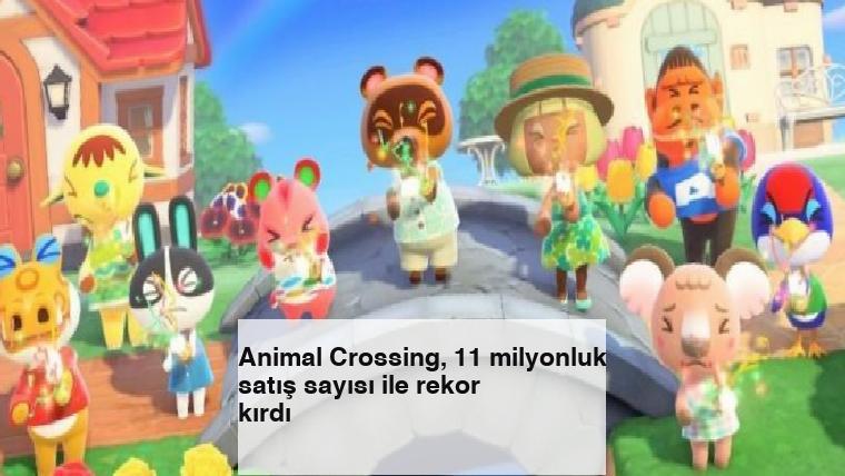 Animal Crossing, 11 milyonluk satış sayısı ile rekor kırdı