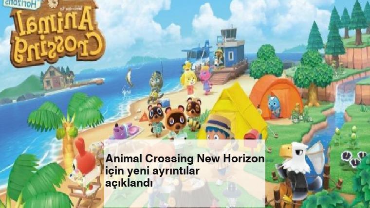 Animal Crossing New Horizon için yeni ayrıntılar açıklandı