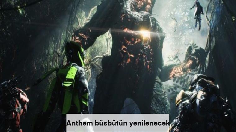 Anthem büsbütün yenilenecek