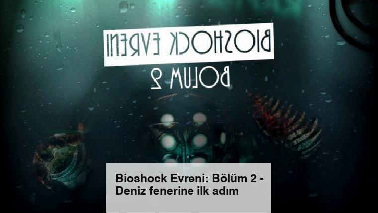 Bioshock Evreni: Bölüm 2 – Deniz fenerine ilk adım