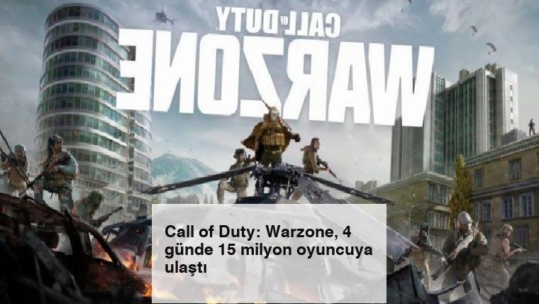 Call of Duty: Warzone, 4 günde 15 milyon oyuncuya ulaştı