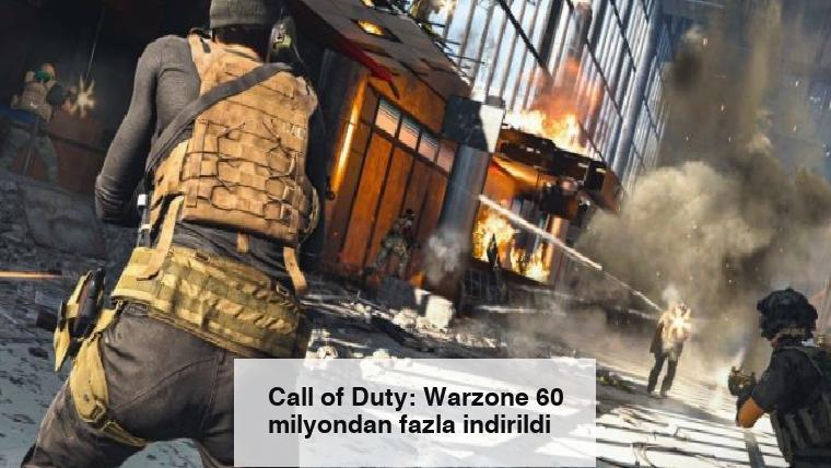 Call of Duty: Warzone 60 milyondan fazla indirildi
