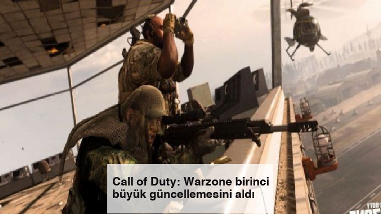 Call of Duty: Warzone birinci büyük güncellemesini aldı