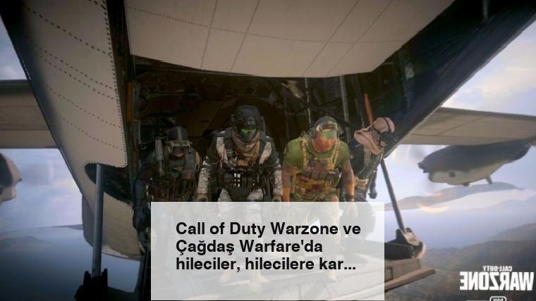 Call of Duty Warzone ve Çağdaş Warfare'da hileciler, hilecilere karşı oynayacak