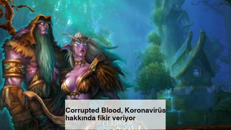 Corrupted Blood, Koronavirüs hakkında fikir veriyor