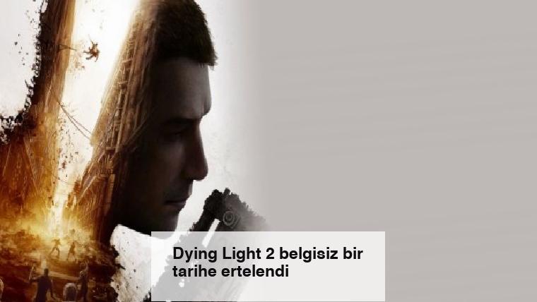 Dying Light 2 belgisiz bir tarihe ertelendi