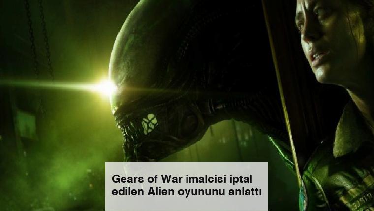 Gears of War imalcisi iptal edilen Alien oyununu anlattı