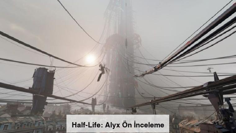 Half-Life: Alyx Ön İnceleme