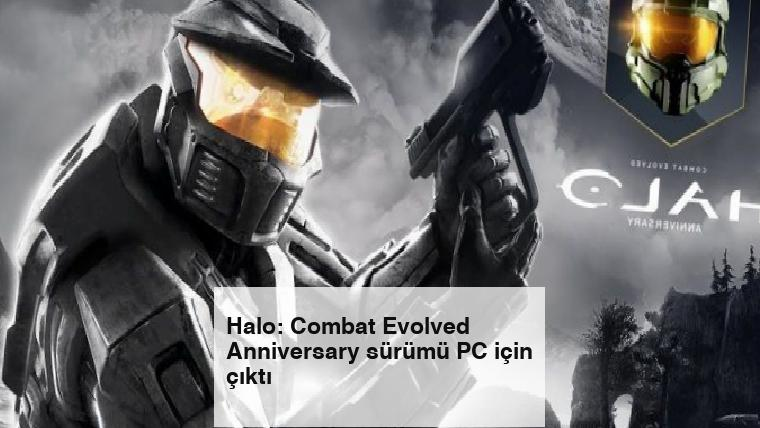 Halo: Combat Evolved Anniversary sürümü PC için çıktı