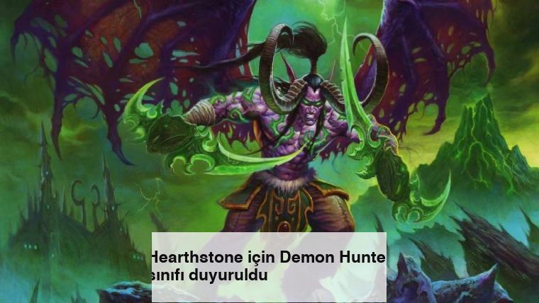 Hearthstone için Demon Hunter sınıfı duyuruldu