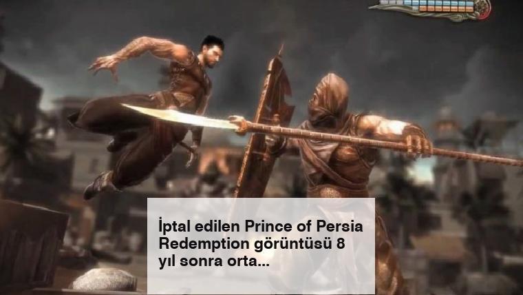 İptal edilen Prince of Persia Redemption görüntüsü 8 yıl sonra ortaya çıktı