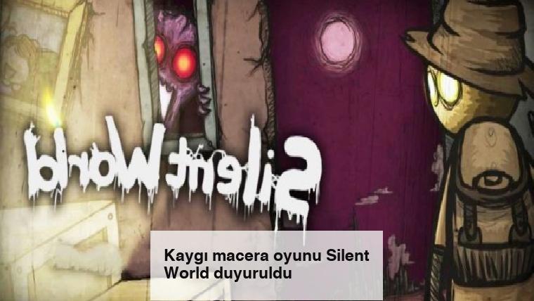 Kaygı macera oyunu Silent World duyuruldu