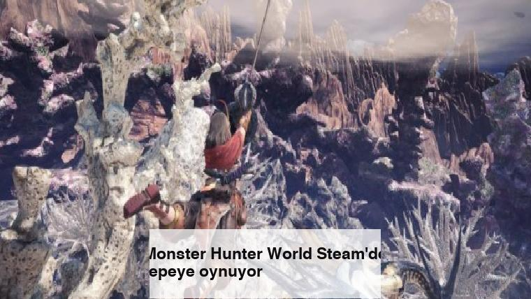 Monster Hunter World Steam'de tepeye oynuyor