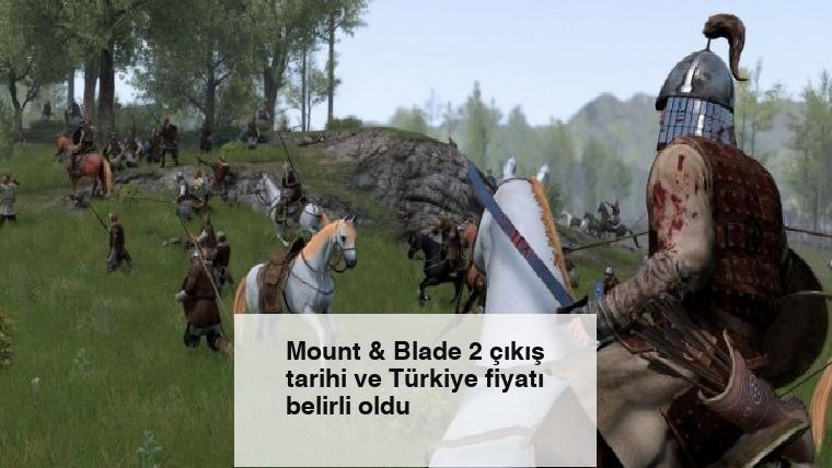 Mount & Blade 2 çıkış tarihi ve Türkiye fiyatı belirli oldu
