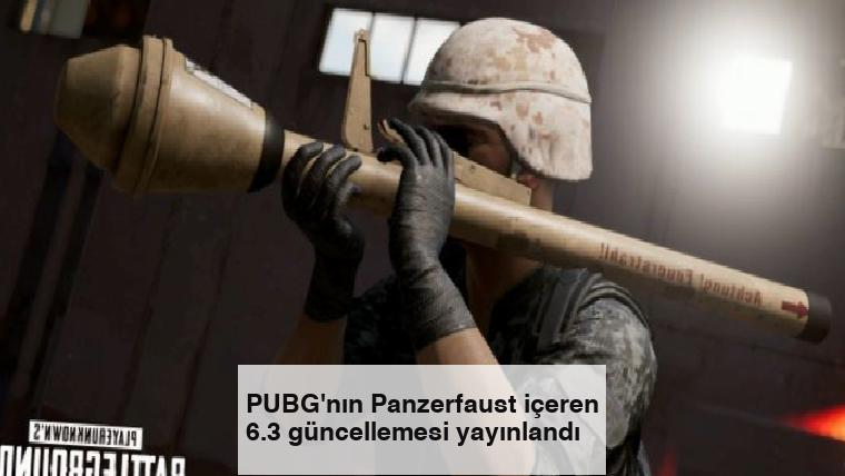 PUBG'nın Panzerfaust içeren 6.3 güncellemesi yayınlandı