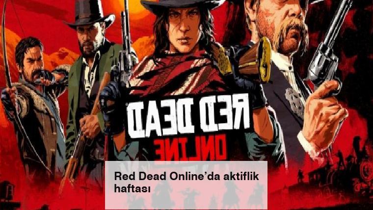 Red Dead Online'da aktiflik haftası