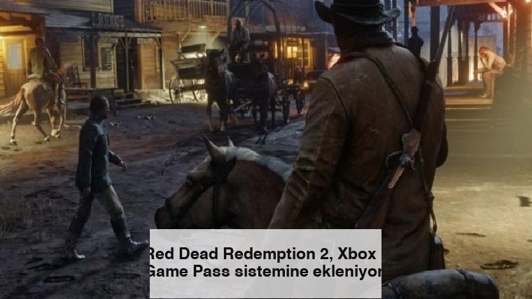 Red Dead Redemption 2, Xbox Game Pass sistemine ekleniyor!