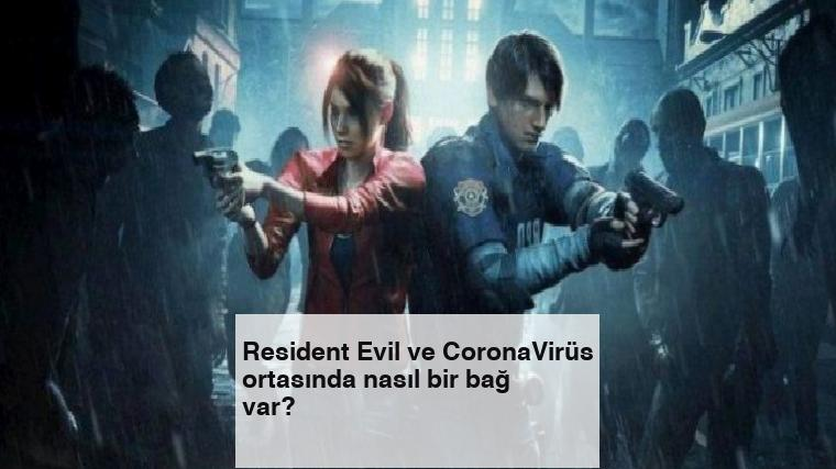 Resident Evil ve CoronaVirüs ortasında nasıl bir bağ var?