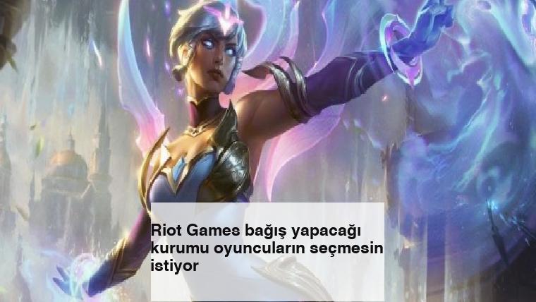 Riot Games bağış yapacağı kurumu oyuncuların seçmesini istiyor