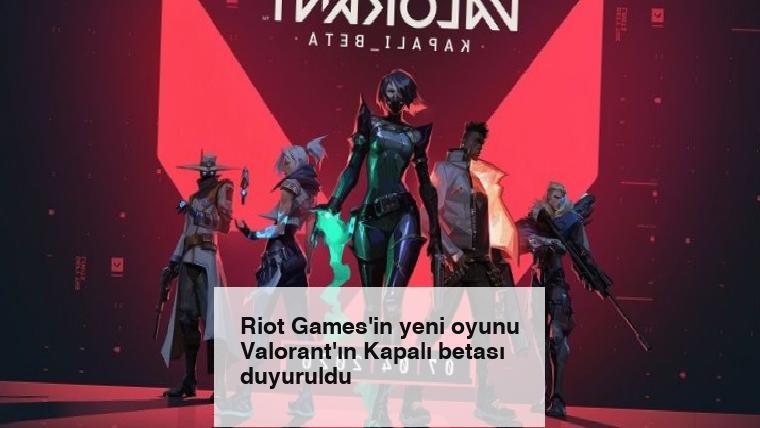 Riot Games'in yeni oyunu Valorant'ın Kapalı betası duyuruldu