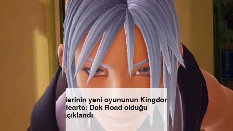 Serinin yeni oyununun Kingdom Hearts: Dak Road olduğu açıklandı
