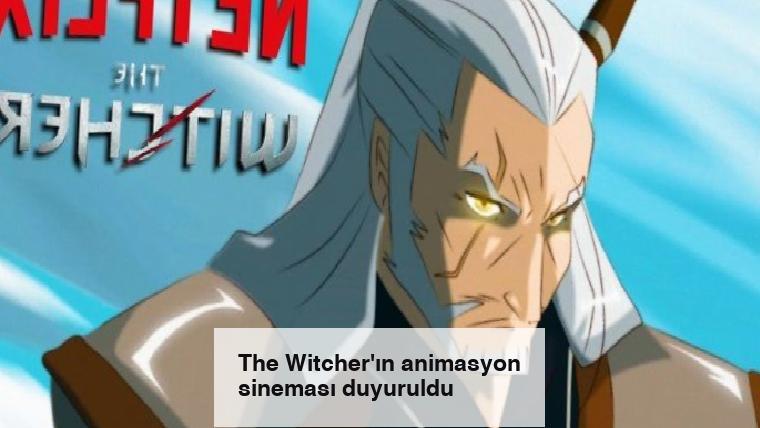 The Witcher'ın animasyon sineması duyuruldu