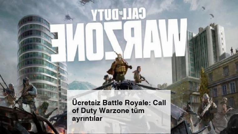 Ücretsiz Battle Royale: Call of Duty Warzone tüm ayrıntılar