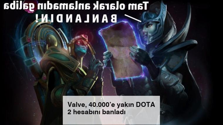 Valve, 40.000'e yakın DOTA 2 hesabını banladı