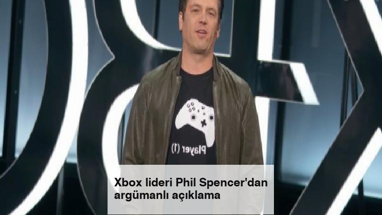 Xbox lideri Phil Spencer'dan argümanlı açıklama