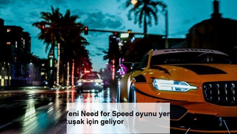 Yeni Need for Speed oyunu yeni kuşak için geliyor