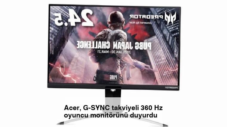 Acer, G-SYNC takviyeli 360 Hz oyuncu monitörünü duyurdu
