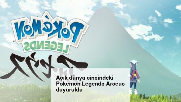 Açık dünya cinsindeki Pokemon Legends Arceus duyuruldu
