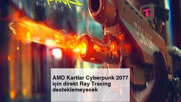 AMD Kartlar Cyberpunk 2077 için direkt Ray Tracing desteklemeyecek