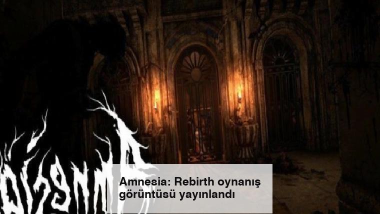 Amnesia: Rebirth oynanış görüntüsü yayınlandı