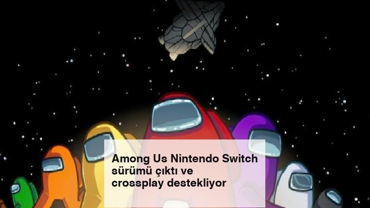 Among Us Nintendo Switch sürümü çıktı ve crossplay destekliyor