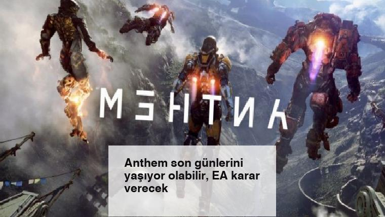 Anthem son günlerini yaşıyor olabilir, EA karar verecek