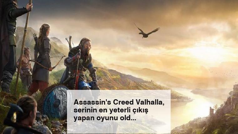 Assassin's Creed Valhalla, serinin en yeterli çıkış yapan oyunu oldu