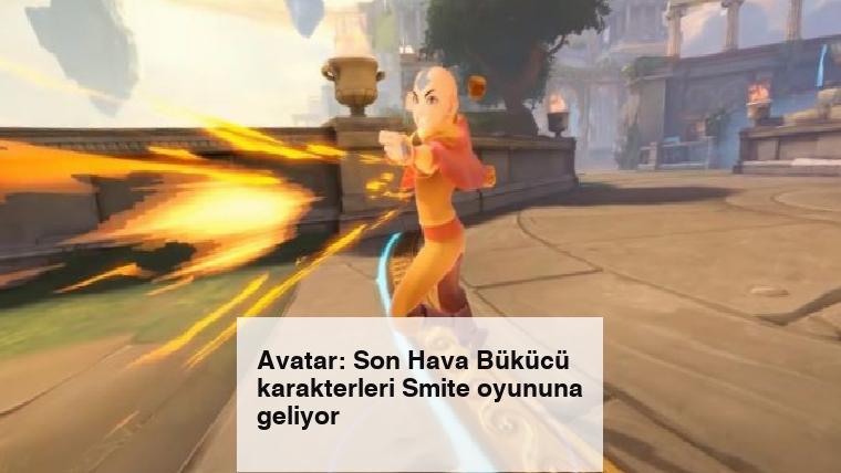 Avatar: Son Hava Bükücü karakterleri Smite oyununa geliyor