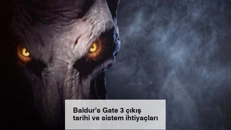 Baldur's Gate 3 çıkış tarihi ve sistem ihtiyaçları