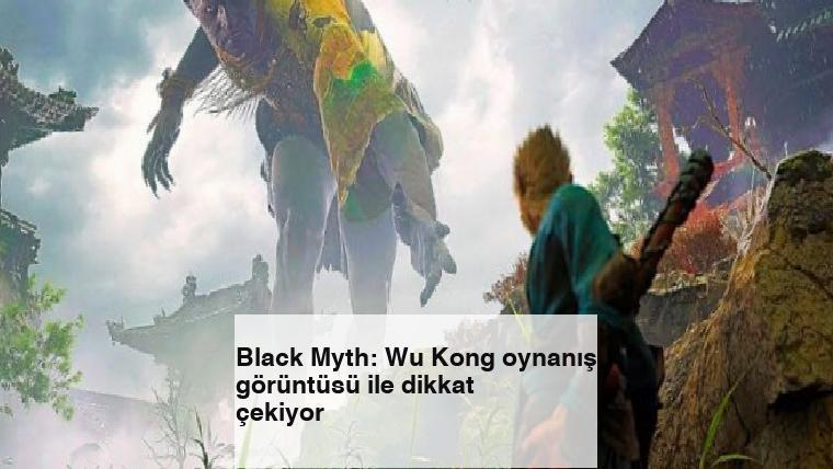 Black Myth: Wu Kong oynanış görüntüsü ile dikkat çekiyor