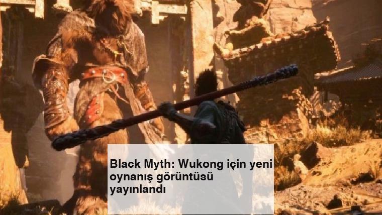 Black Myth: Wukong için yeni oynanış görüntüsü yayınlandı