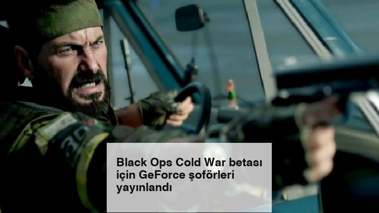 Black Ops Cold War betası için GeForce şoförleri yayınlandı