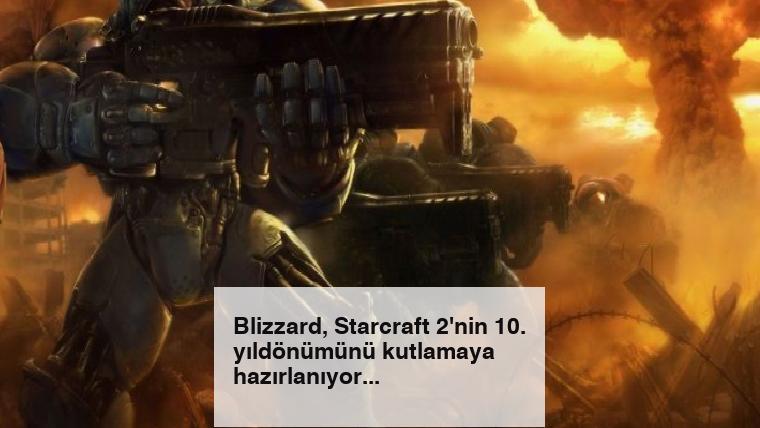 Blizzard, Starcraft 2'nin 10. yıldönümünü kutlamaya hazırlanıyor