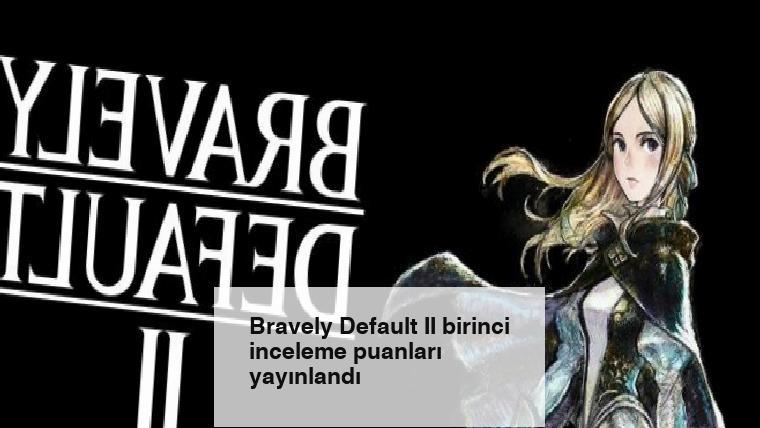 Bravely Default II birinci inceleme puanları yayınlandı