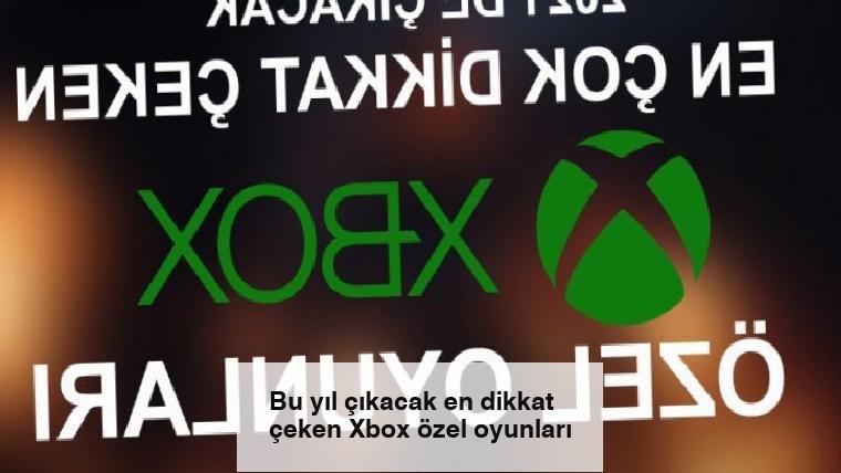 Bu yıl çıkacak en dikkat çeken Xbox özel oyunları